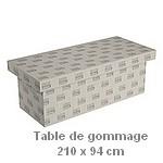 TABLE de GOMMAGE  avec débord - 210 x 94 cm